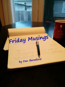 Friday Musings by Dan Beresford